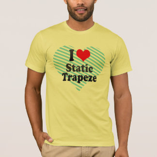 I love Static Trapeze T-Shirt