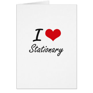 I love Stationary Greeting Card