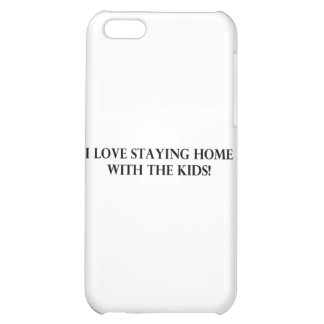 I Love Staying Home With The Kids.jpg Case For iPhone 5C