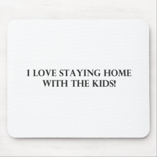 I Love Staying Home With The Kids.pdf Mouse Pad