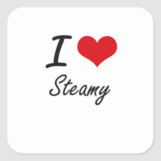 I love Steamy Square Sticker