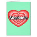 I love Stephanie. I love you Stephanie. Heart Greeting Card