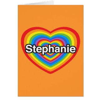 I love Stephanie. I love you Stephanie. Heart Card