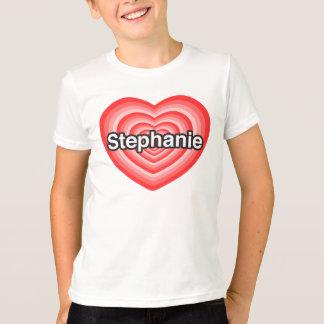 I love Stephanie. I love you Stephanie. Heart T-Shirt