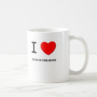 I Love Stick-In-The-Muds Coffee Mugs