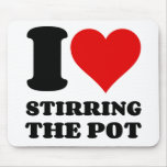 I LOVE STIRRING THE POT MOUSE PAD