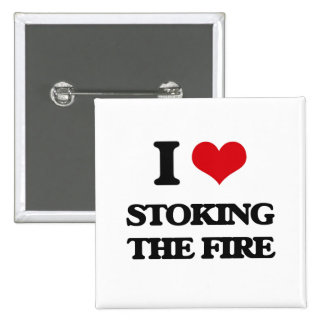 I love Stoking The Fire 2 Inch Square Button