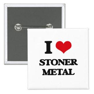 I Love STONER METAL Button
