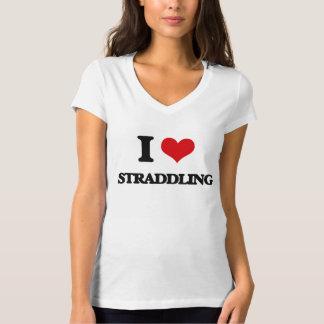 I love Straddling T-shirts