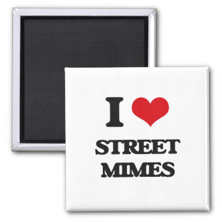 I love Street Mimes 2 Inch Square Magnet