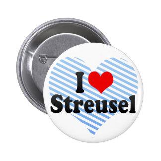 I Love Streusel Pinback Buttons
