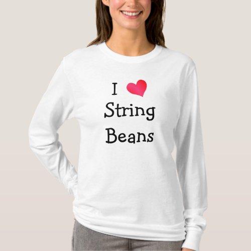 I Love String Beans T_Shirt