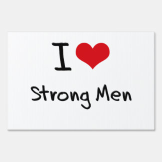 I love Strong Men Lawn Signs