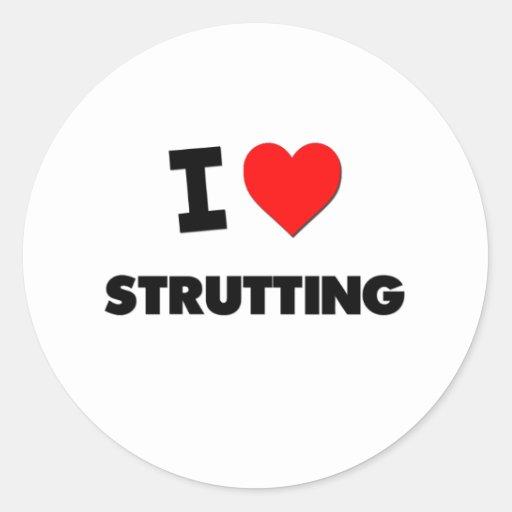 I love Strutting Round Stickers