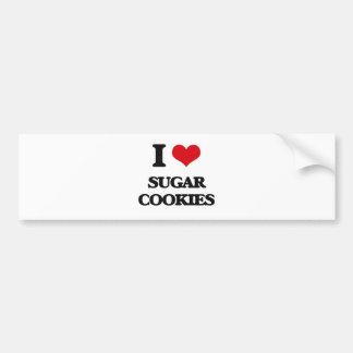 I love Sugar Cookies Car Bumper Sticker