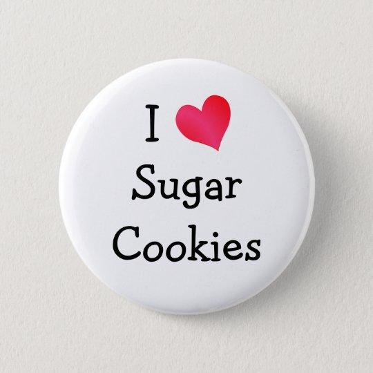 I Love Sugar Cookies Button