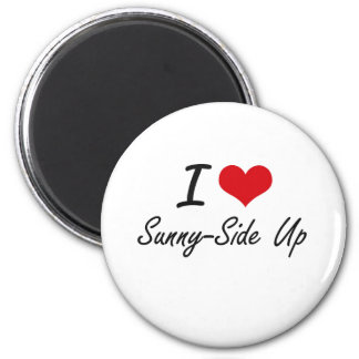 I love Sunny-Side Up 2 Inch Round Magnet