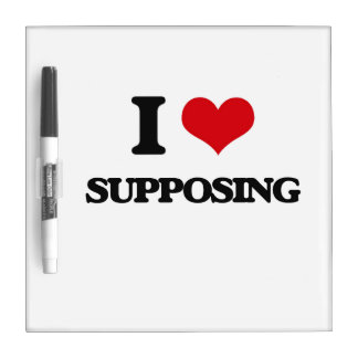 I love Supposing Dry Erase Board