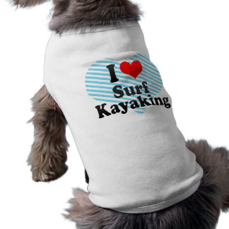 I love Surf Kayaking Doggie T-shirt