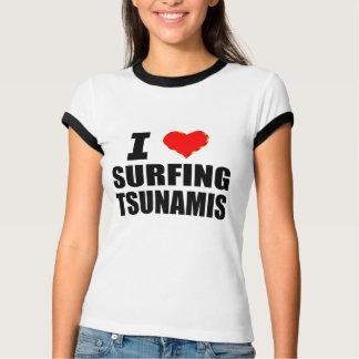 I Love Surfing Tsunamis T-Shirt