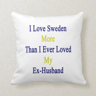I Love Sweden More Than I Ever Loved My Ex Husband Pillows