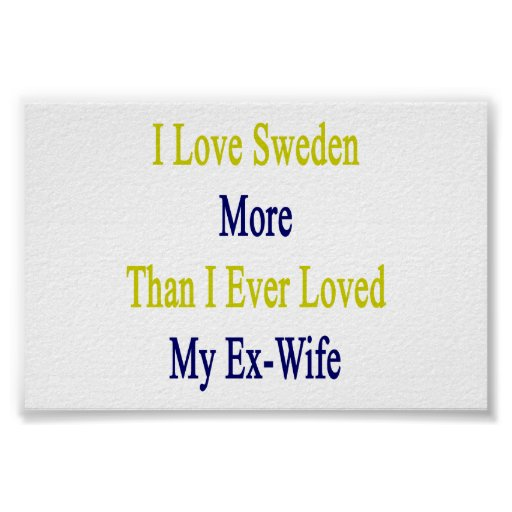 I Love Sweden More Than I Ever Loved My Ex Wife Poster