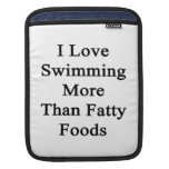 I Love Swimming More Than Fatty Foods iPad Sleeves