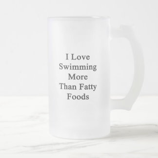 I Love Swimming More Than Fatty Foods 16 Oz Frosted Glass Beer Mug