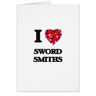 I love Sword Smiths Greeting Card