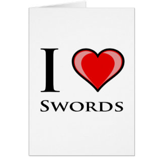 I Love Swords Card