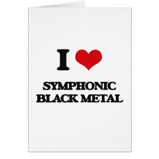 I Love SYMPHONIC BLACK METAL Greeting Cards