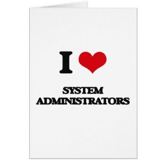 I love System Administrators Greeting Cards