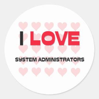 I LOVE SYSTEM ADMINISTRATORS ROUND STICKER