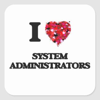 I love System Administrators Square Sticker