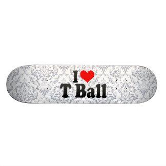 I love T Ball Skate Deck
