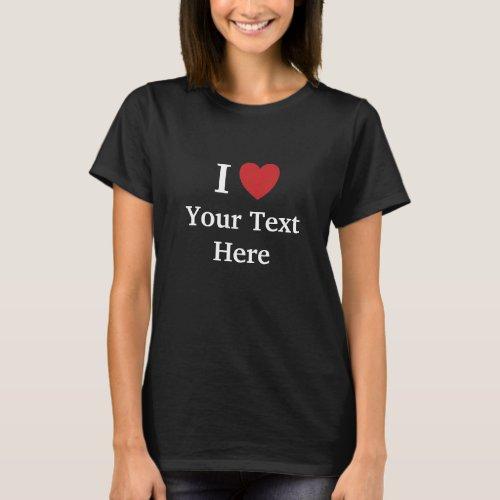 I Love T Shirt _ Dark _ Add Text  Reasons Why