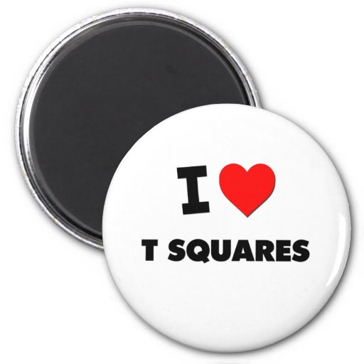 I love T Squares 2 Inch Round Magnet