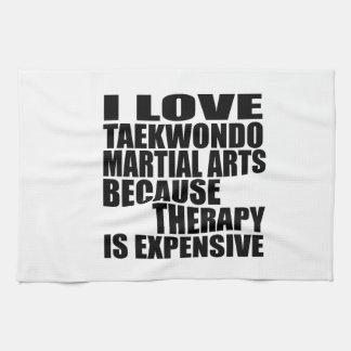 I LOVE TAEKWONDO MARTIAL ARTS BECAUSE THERAPY IS E TOWEL