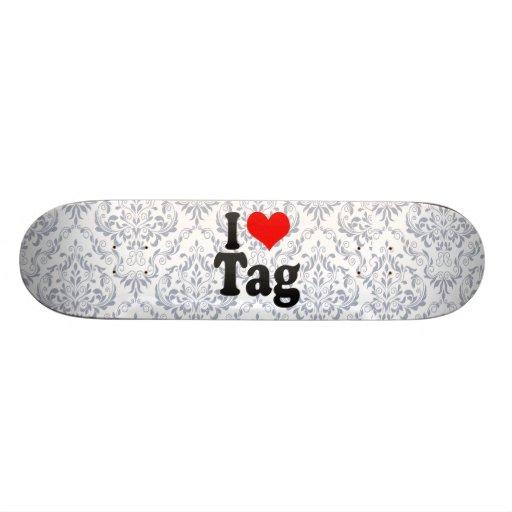 I love Tag Skateboard