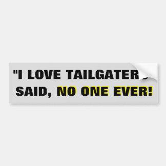 """""""I love tailgaters"""" -Said No One Ever! Bumper Sticker"""