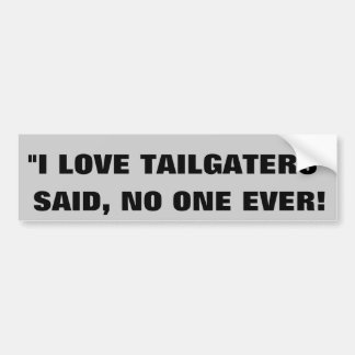 """I love tailgaters"" -Said Nobody Ever Bumper Sticker"