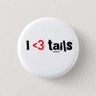 I love tails pinback button