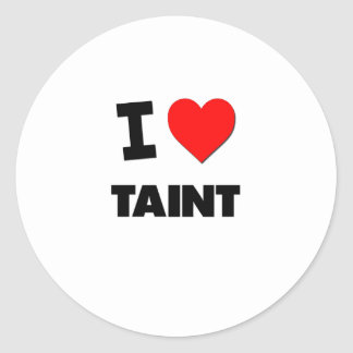 I love Taint Classic Round Sticker