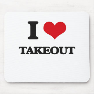 I love Takeout Mouse Pad
