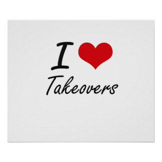 I love Takeovers Poster