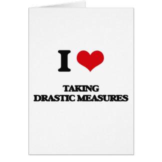 I Love Taking Drastic Measures Greeting Card