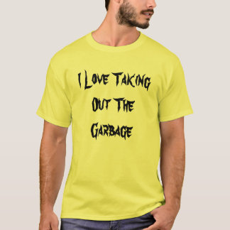 I Love Taking Out The Garbage T-Shirt