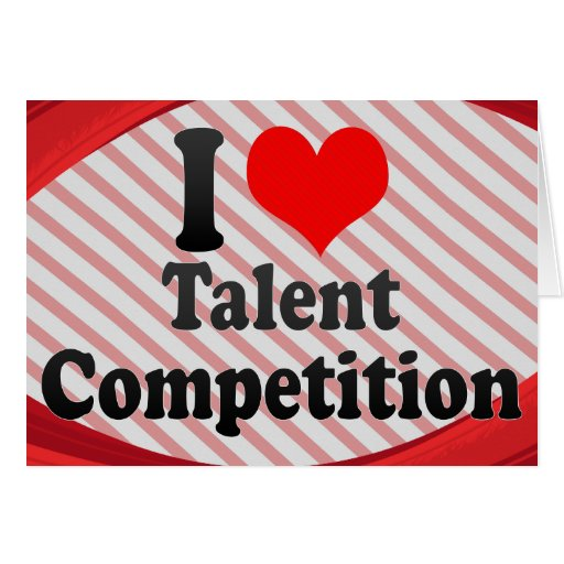 I love Talent Competition Greeting Card