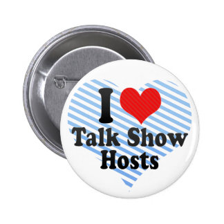 I Love Talk Show Hosts Buttons