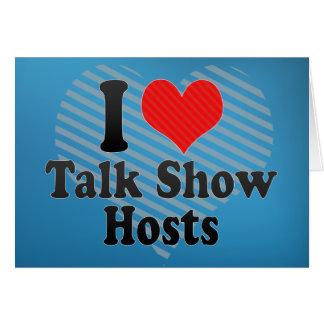 I Love Talk Show Hosts Greeting Card